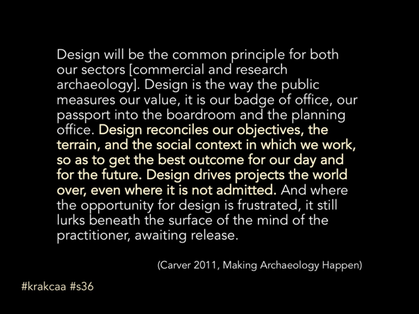 Carver 2011 quote on design principles in archaeology